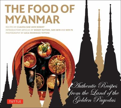 Food of Myanmar: Authentic Recipes from the Land of the Golden Pagodas