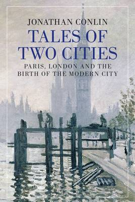 Tales of Two Cities: Paris : London and the Birth of the Modern City