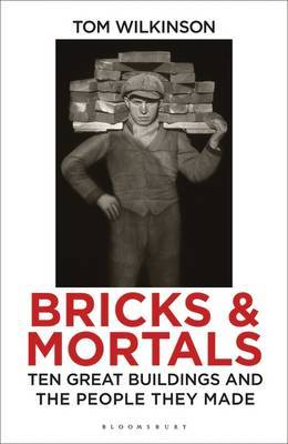 Bricks and Mortals - Ten Great Buildings and the People They Made