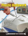 How to Repair Plastic Bodywork: Practical, Money-Saving Techniques for Cars, Motorcycles, Trucks, ATVs and Snowmobiles