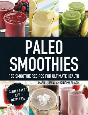 Paleo Smoothies: 150 Smoothie Recipes for Ultimate Health