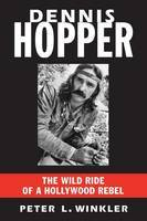 Dennis Hopper - The Wild Ride of a Hollywood Rebel