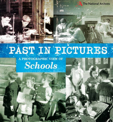 A Photographic View of Schools (The Past in Pictures)