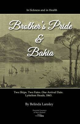 In Sickness and in Health: Brother's Pride and Bahia: Two Ships. Two Fates. One Arrival Date. Lyttleton Heads, 1863