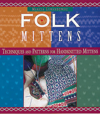 Folk Mittens: Techniques and Patterns for Handknitted Mittens