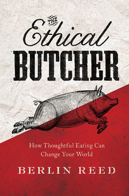 The Ethical Butcher - How to Eat Meat in a Responsible and Sustainable Way