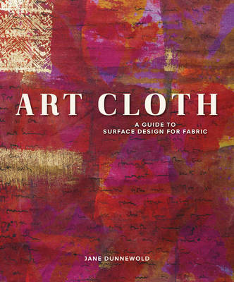 Art Cloth: A Guide to Surface Design for Fabric