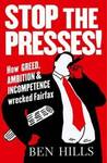 Stop the Presses: How Greed, Ambition, Incompetence and the Internet Are Wrecking Fairfax