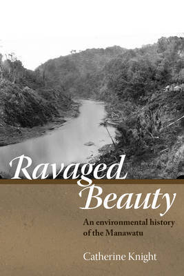 Ravaged Beauty: An Environmental History of the Manawatu