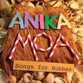 Anika Moa: Songs for Bubbas (Audio CD #1)