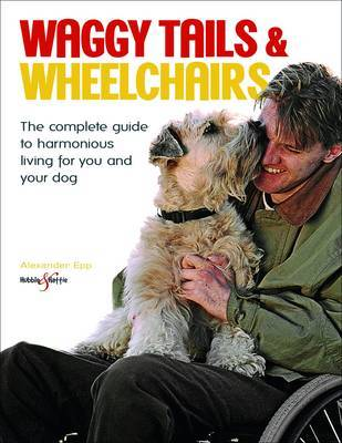 Waggy Tails and Wheelchairs: The Complete Guide to Harmonious Living for You and Your Dog