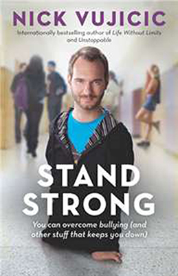 Stand Strong : You can overcome bullying (and other stuff that keeps you down)