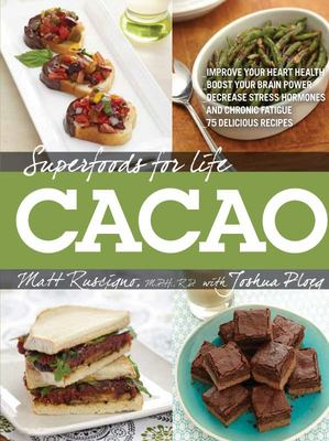 Superfoods for Life, Cacao: Improve Heart Health - Boost Your Brain Power - Decrease Stress Hormones and Chronic Fatique - 75 Delicious Recipes -