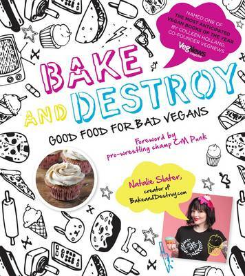 Bake and Destroy - Good Food for Bad Vegans