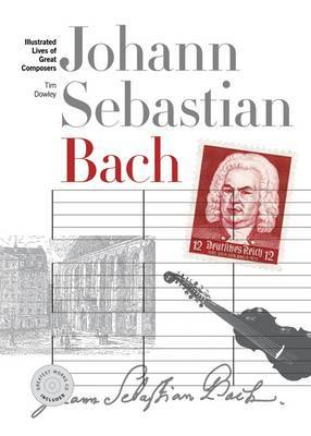 New Illustrated Lives of the Great Composers Johann Sebastian Bach