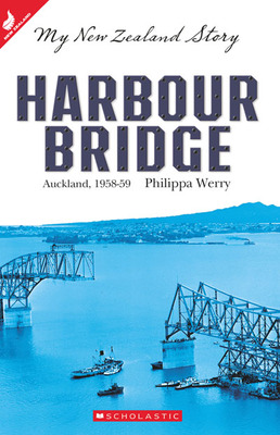 Harbour Bridge: Auckland, 1958-59 (My New Zealand Story)