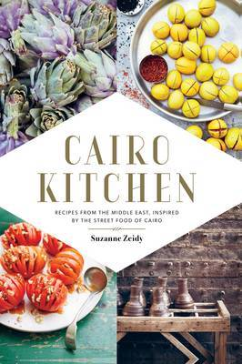 Cairo Kitchen Cookbook - Recipes from the Middle East Inspired by the Street Foods of Cairo
