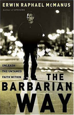 The Barbarian Way: Unleash the Untamed Faith Within