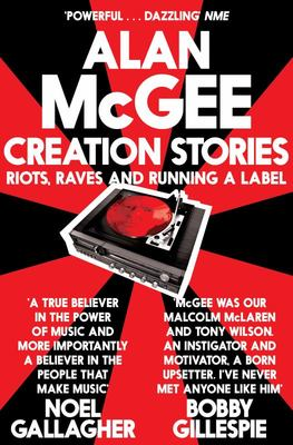 Creation Stories - Riots, Raves and Running a Label