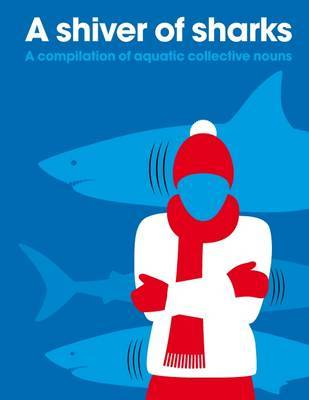 A Shiver of Sharks : A Compilation of Aquatic Collective Nouns