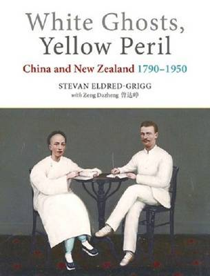 White Ghosts, Yellow Peril: China and New Zealand 1790-1950