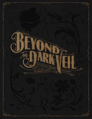 Beyond the Dark Veil - Post Mortem & Mourning Photography from the Thanatos Archive