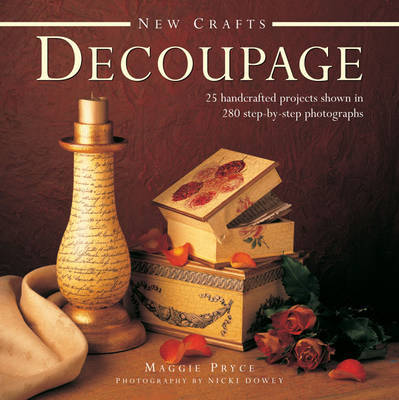 New Crafts: Decoupage: 25 Handcrafted Projects Shown in 280 Step by Step Photographs