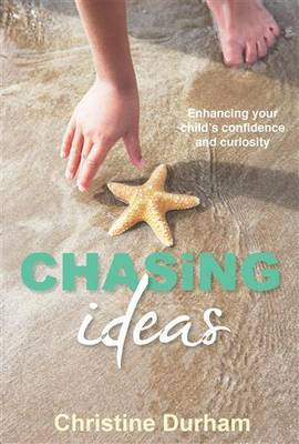 Chasing Ideas: Enhancing Your Child's Confidence and Curiosity, 2ndedition