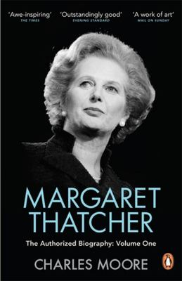 Margaret Thatcher: The Authorized Biography: Volume One: Not for Turning