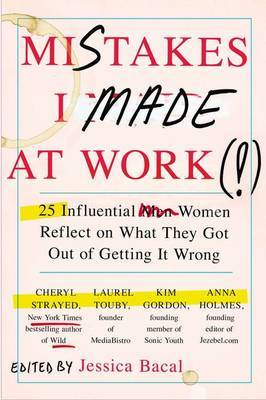 Mistakes I Made at Work - 25 Influential Women Reflect on What They Got Out of Getting It Wrong