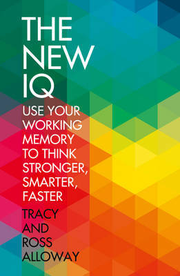 New IQ: Use Your Working Memory to Think Stronger, Smarter, Faster