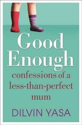 Good Enough: Confessions of a Less-than-perfect Mum