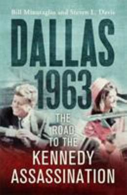 Dallas: 1963: The Road to the Kennedy Assassination