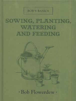 Sowing, Planting, Watering and Feeding