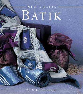 New Crafts Batik: The Art of Fabric Decorating and Painting in Over 20 Beautiful Projects