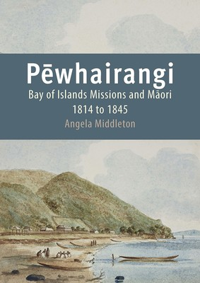 Pēwhairangi Bay of Islands Missions and Māori 1814 to 1845