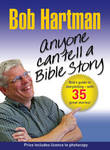 Anyone Can Tell a Bible Story: Bob Hartman's Guide to Storytelling - With Over 50 Stories