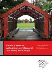 Youth Justice in Aotearoa/New Zealand: Law, Policy and Critique