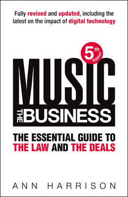 Music - The Business - The Essential Guide to the Law and the Deals