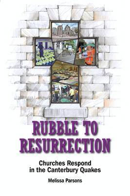 Rubble to Resurrection: Churches Respond in the Canterbury Quakes