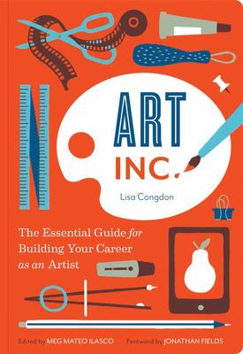 Art Inc - The Essential Guide for Building Your Career as an Artist
