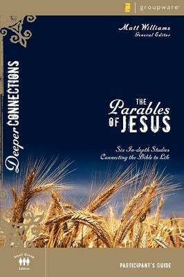 The Parables of Jesus: Six In-depth Studies Connecting the Bible to Life: Participant's Guide