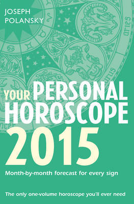 Your Personal Horoscope: Month-by-month Forecasts for Every Sign: 2015