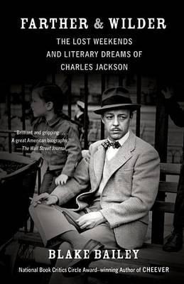 Farther & Wilder: The Lost Weekends and Literary Dreams of Charles Jackson