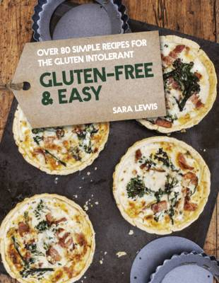 Gluten-Free & Easy: Over 80 Simple Recipes for the Gluten Intolerant