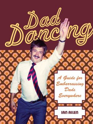 Dad Dancing - A Guide for Embarrassing Dads Everywhere