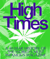 High Times Visual History of the World's Most Infamous Magazine - 40th Anniversary