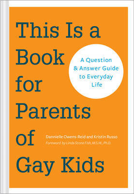 This is a Book for Parents of Gay Kids: A Question-and-Answer Guide to Everyday Life