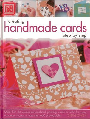 Creating Handmade Cards Step by Step: More Than 55 Unique Personalized Greetings Cards to Make for Every Occasion, Shown in 660 Photographs
