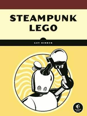 Steampunk Lego: the Illustrated Researches of Various Fantastical Devices by Sir Herbert Jobson, with Epistles to the Crown, Her Majesty Queen Victoria; a Travelogue in 13 Chapters